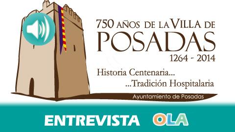 «Hemos intentado recuperar esta historia para saber cuáles son nuestras raíces y poder transmitírsela a los más pequeños para que no se pierda», Antonio Jesús Ortega, alcalde de Posadas (Córdoba)