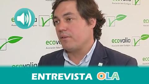 """""""Hace falta un plan estratégico para garantizar el consumo de productos ecológicos en la población más sensible y, a partir de ahí, reactivar el consumo"""", Álvaro Barrera, presidente de Ecovalia"""