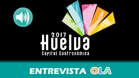 La ciudad de Huelva comienza a disfrutar ya de su título de Capital Española de la Gastronomía que pone en valor la riqueza, variedad y calidad de los fogones onubenses