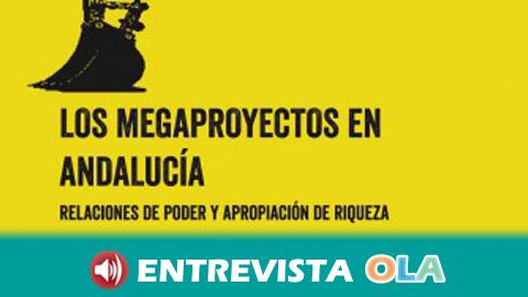 Un estudio revela que tras varios megaproyectos en Andalucía como el AVE o el Algarrabico no está el interés general sino el beneficio de la banca