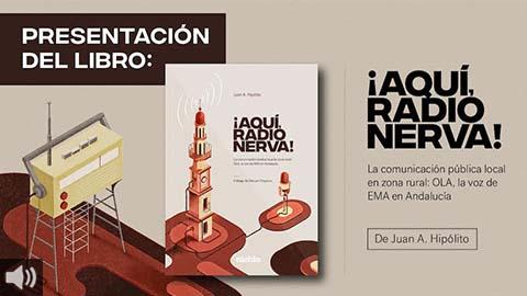 El periodista Juan Antonio Hipólito presenta el libro '¡Aquí, Radio Nerva! La comunicación pública local en zona rural: OLA, la voz de EMA en Andalucía'