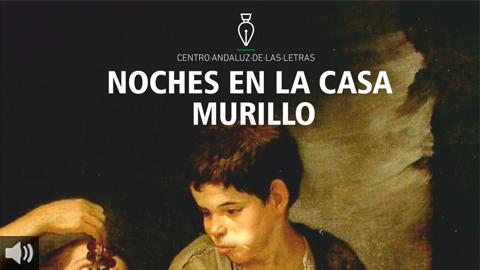El ciclo 'Noches en la Casa Murillo' es el nuevo programa literario del Centro Andaluz de las Letras que aúna literatura, historia y patrimonio