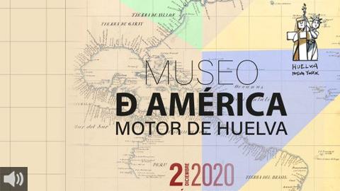 Petición de creación de un Museo de América en Huelva en el marco de las jornadas'Museo de América, motor de Huelva'
