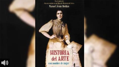 El libro 'Historia del Arte con nombre de mujer' narra desde la prehistoria hasta nuestros días a través de las mujeres que han protagonizado la historia del arte