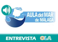 «Nuestras costas albergan una gran riqueza natural y patrimonial muy desconocida para la mayoría pero que requieren protección y conservación». Juan Jesús Martín (Aula del Mar, Málaga)