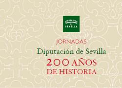 La Diputación de Sevilla celebra sus 200 años de existencia con unas Jornadas en las que se repasará la historia, patrimonio y función social de la entidad pública