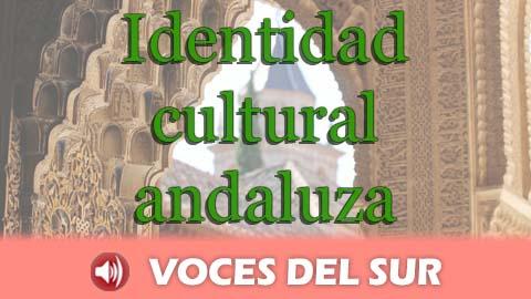 El segundo programa de Voces del Sur reflexiona sobre los pilares fundamentales de la identidad cultural andaluza