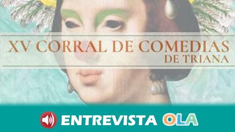 La Compañía de Teatro Viento Sur revive el teatro del siglo XVII con una nueva edición del Corral de Comedias de Triana, en Sevilla