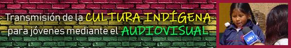 Transmisión de la cultura indígena para jóvenes a través del audiovisual